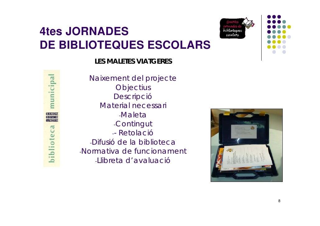 4tes JORNADES DE BIBLIOTEQUES ESCOLARS         LES MALETES VIATGERES         Naixement del projecte              Objectius...