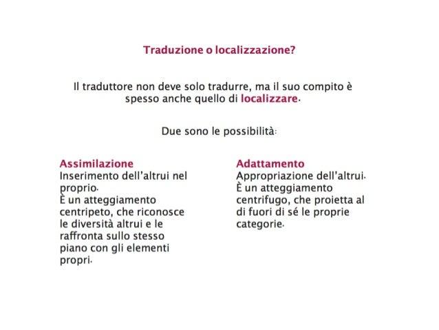 Il traduttore non deve solo tradurre, ma il suo compito è spesso anche quello di localizzare. Adattamento Appropriazione d...