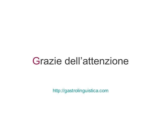 Grazie dell'attenzione http://gastrolinguistica.com