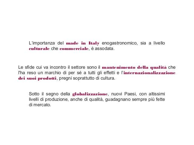 L'importanza del made in Italy enogastronomico, sia a livello culturale che commerciale, è assodata. Sotto il segno della ...