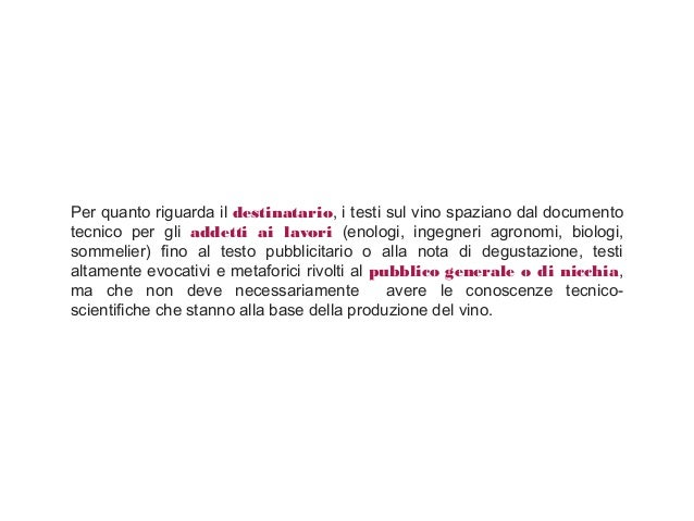 Per quanto riguarda il destinatario, i testi sul vino spaziano dal documento tecnico per gli addetti ai lavori (enologi, i...