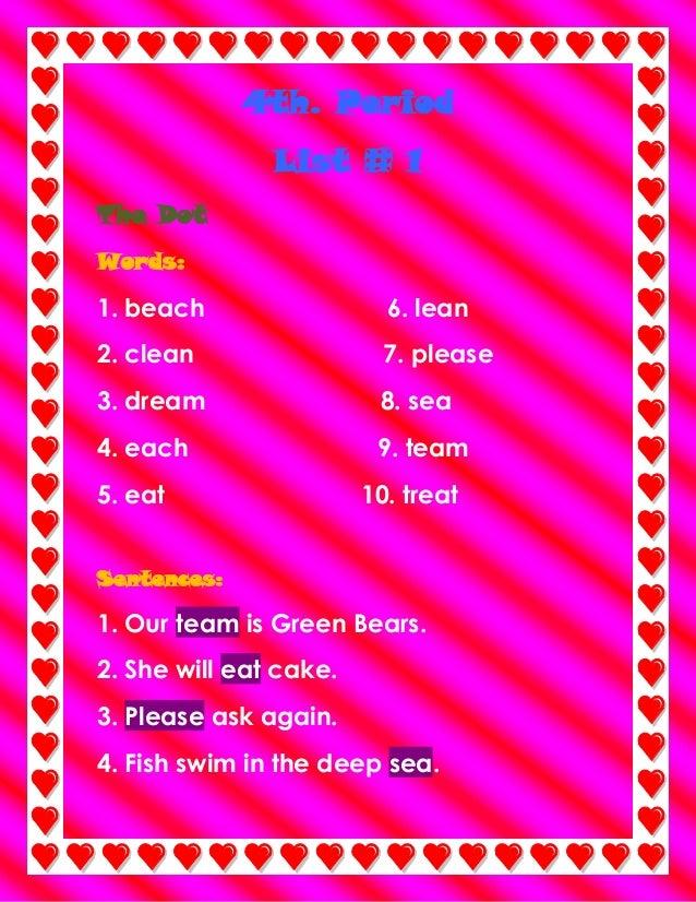 4th. Period List # 1 The Dot Words:  1. beach  6. lean  2. clean  7. please  3. dream  8. sea  4. each  9. team  5. eat  1...