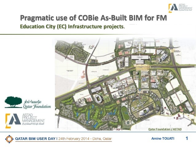 1Amine TOUATI Pragmatic use of COBie As-Built BIM for FM Education City (EC) Infrastructure projects. Qatar Foundation / A...