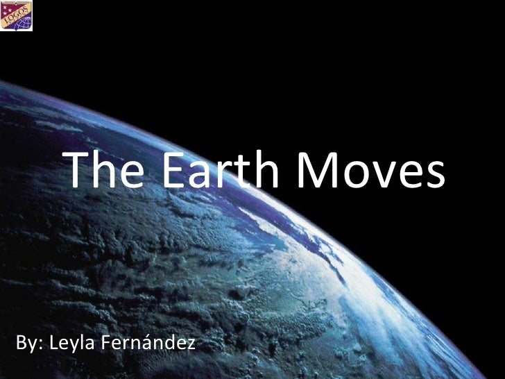 The Earth Moves By: Leyla Fernández