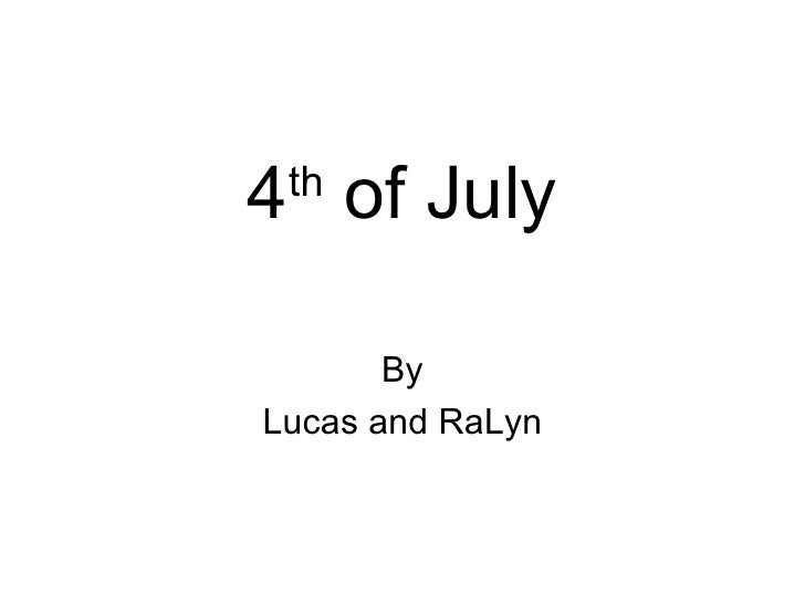4 th  of July By Lucas and RaLyn
