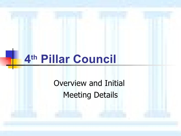 4 th  Pillar  Council   Overview and Initial  Meeting Details