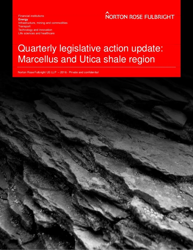 Quarterly legislative action update: Marcellus and Utica shale region Norton Rose Fulbright US LLP – 2016 - Private and co...
