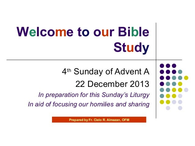 Welcome to our Bible Study 4th Sunday of Advent A 22 December 2013 In preparation for this Sunday's Liturgy In aid of focu...