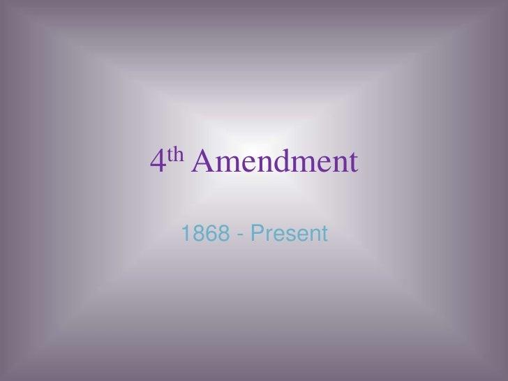 4th Amendment<br />1868 - Present<br />