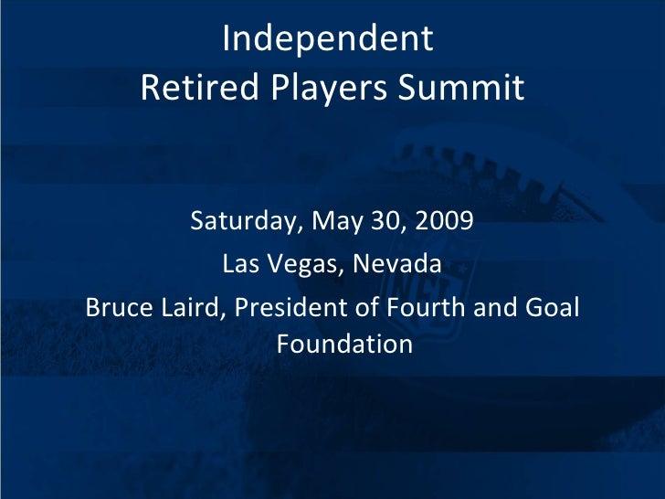 Independent  Retired Players Summit <ul><li>Saturday, May 30, 2009 </li></ul><ul><li>Las Vegas, Nevada </li></ul><ul><li>B...