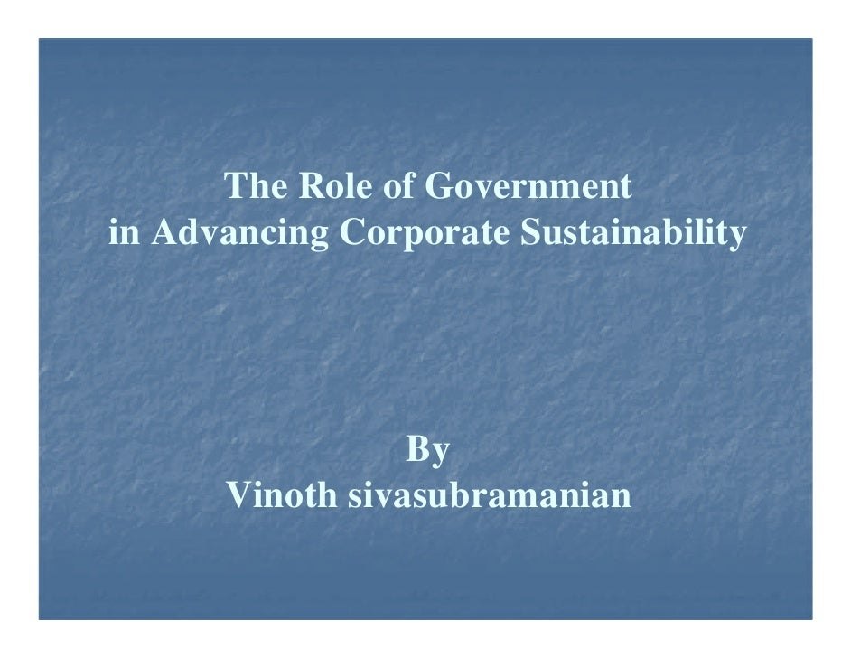 The Role of Government in Advancing Corporate Sustainability                      By       Vinoth sivasubramanian