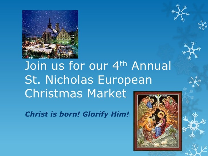 Join us for our 4th AnnualSt. Nicholas EuropeanChristmas MarketChrist is born! Glorify Him!