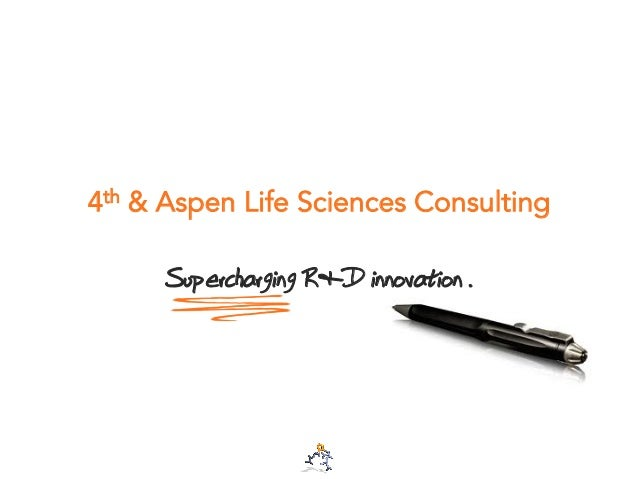 4th & Aspen Life Sciences Consulting Supercharging R&D innovation .