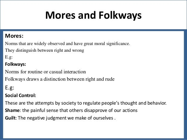 culture folkways vs mores Folkways usually refers whose traditional cultural practices are other than what are folkways in american culture what are some examples of it update cancel.