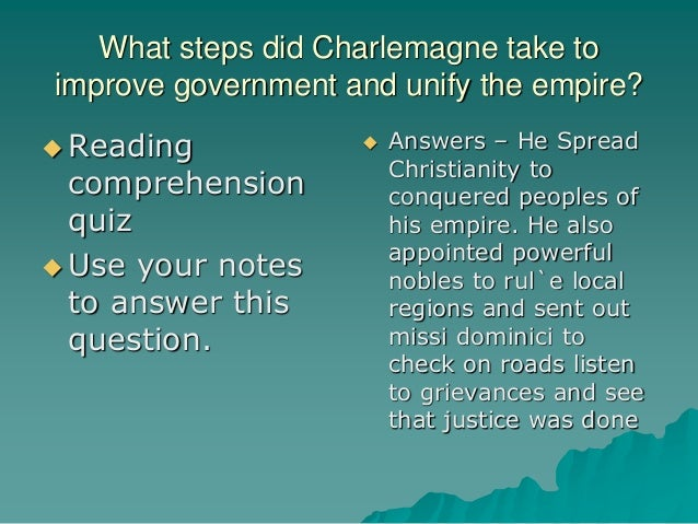 What steps did Charlemagne take to improve government and unify the empire?  Reading comprehension quiz  Use your notes ...