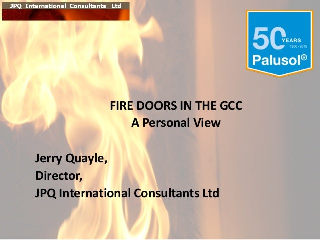 FIRE  DOORS  IN  THE  GCC A  Personal  View   Jerry  Quayle,   Director,   JPQ  International  Con...