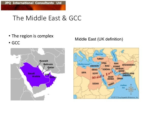 The  Middle  East  &  GCC • The  region  is  complex • GCC Middle East (UK definition)