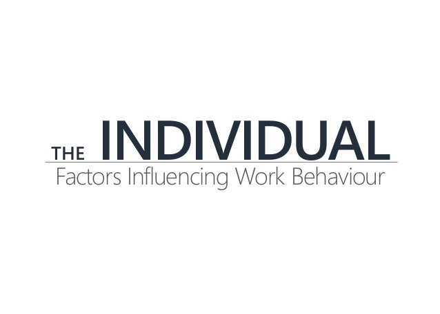THE INDIVIDUALFactors Influencing Work Behaviour