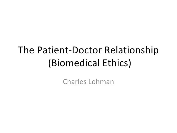 The Patient-Doctor Relationship  (Biomedical Ethics) Charles Lohman