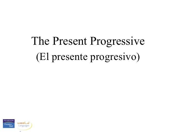The Present Progressive(El presente progresivo)