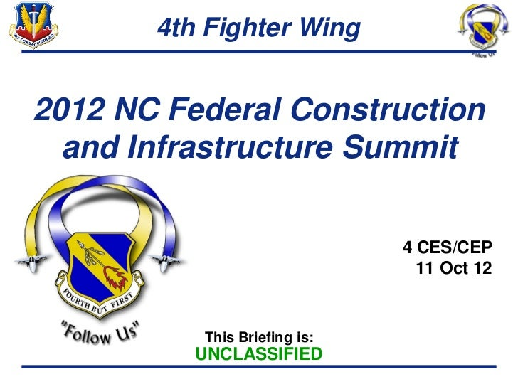 4th Fighter Wing2012 NC Federal Construction  and Infrastructure Summit                              4 CES/CEP            ...