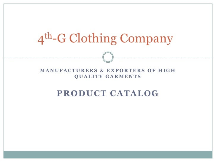 Manufacturers & Exporters of High Quality Garments<br />Product Catalog  <br />4th-G Clothing Company<br />