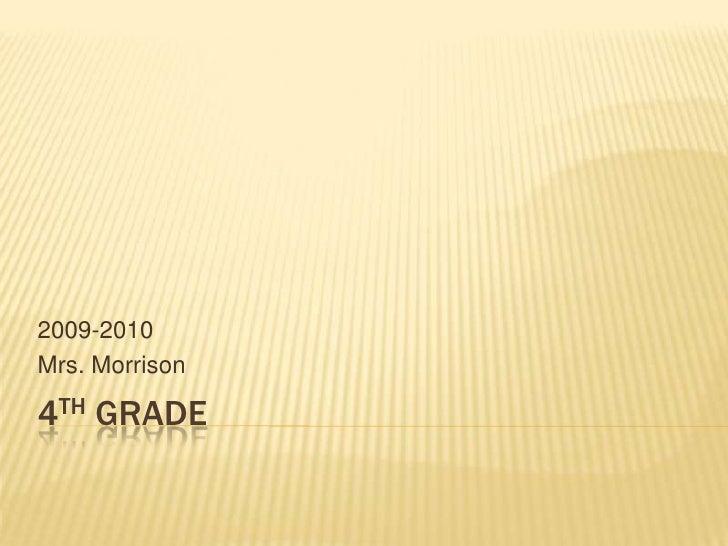 4th Grade<br />2009-2010<br />Mrs. Morrison<br />
