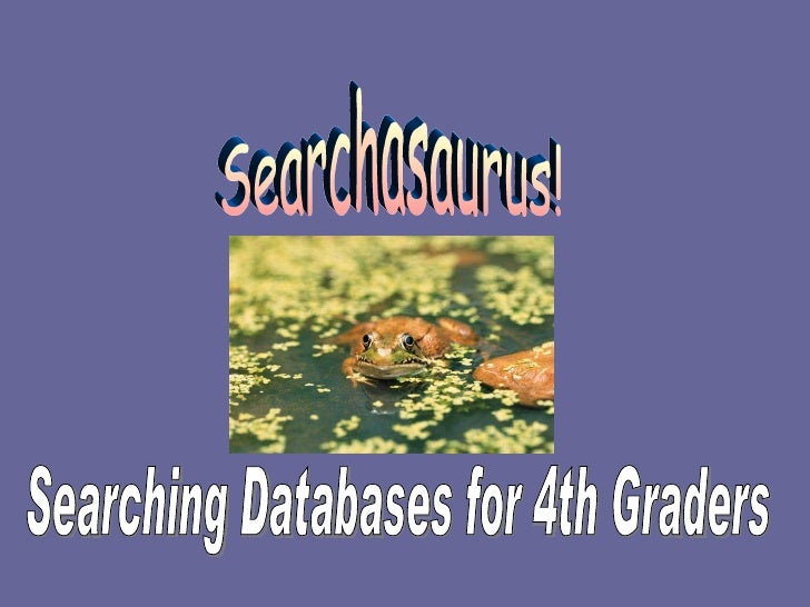 Searchasaurus! Searching Databases for 4th Graders