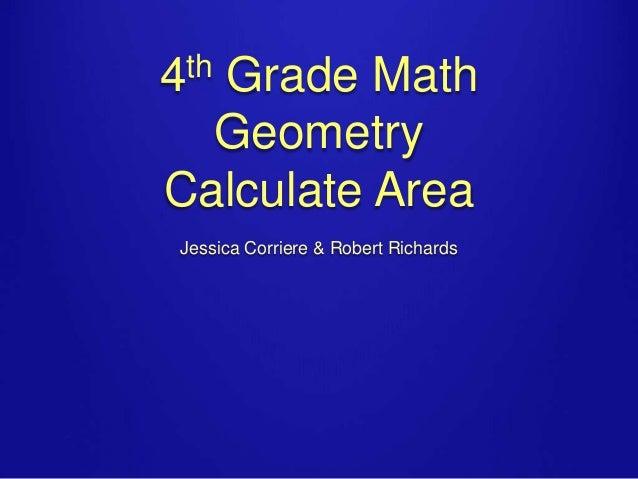 th 4  Grade Math Geometry Calculate Area Jessica Corriere & Robert Richards