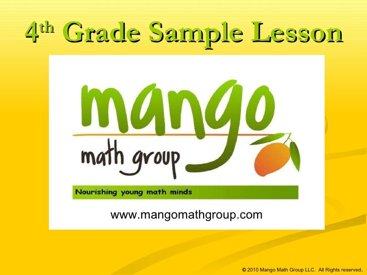 www.mangomathgroup.com   ©  2010 Mango Math Group LLC.  All Rights reserved . 4 th  Grade Sample Lesson