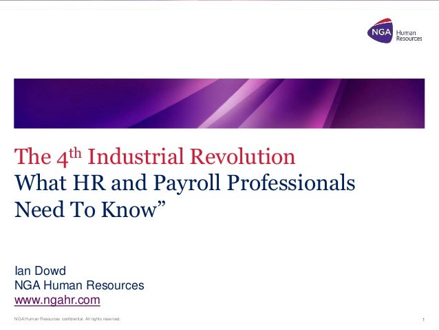 NGA Human Resources confidential. All rights reserved. The 4th Industrial Revolution What HR and Payroll Professionals Nee...