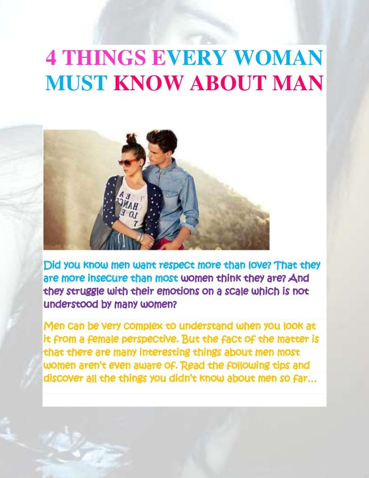 4 THINGS EVERY WOMANMUST KNOW ABOUT MANDid you know men want respect more than love? That theyare more insecure than most ...