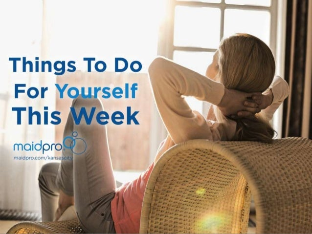 4 Things To Do For Yourself This Week MaidPro Kansas City