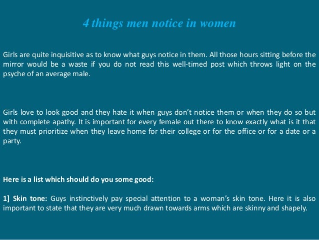 4 things men notice in women Girls are quite inquisitive as to know what guys notice in them. All those hours sitting befo...