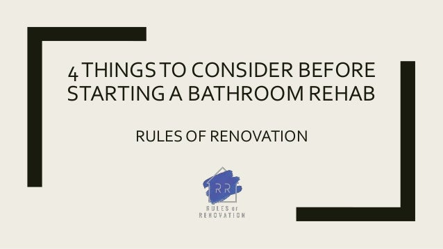 4THINGSTO CONSIDER BEFORE STARTING A BATHROOM REHAB RULES OF RENOVATION