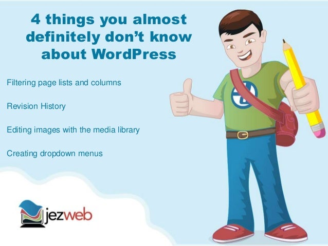 4 things you almost     definitely don't know       about WordPressFiltering page lists and columnsRevision HistoryEditing...