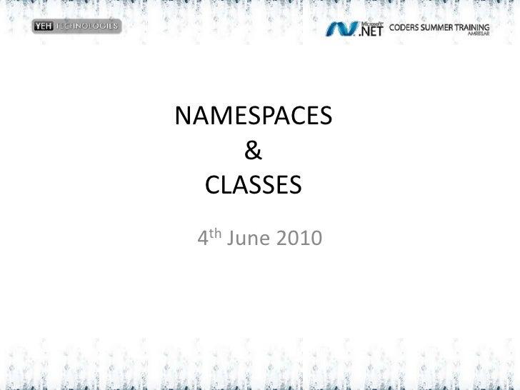 NAMESPACES&CLASSES<br />4thJune 2010<br />