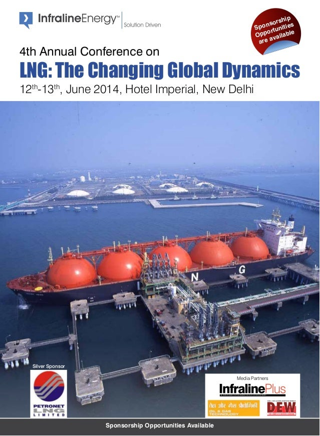 Sponsorship Opportunities Available 12th -13th , June 2014, Hotel Imperial, New Delhi 4th Annual Conference on LNG: The Ch...