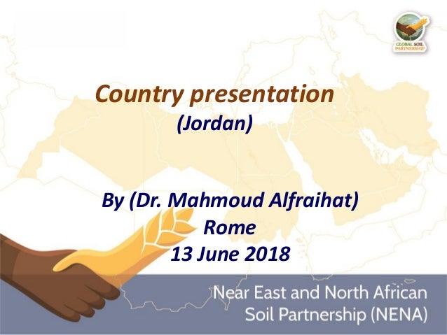 Country presentation (Jordan) By (Dr. Mahmoud Alfraihat) Rome 13 June 2018