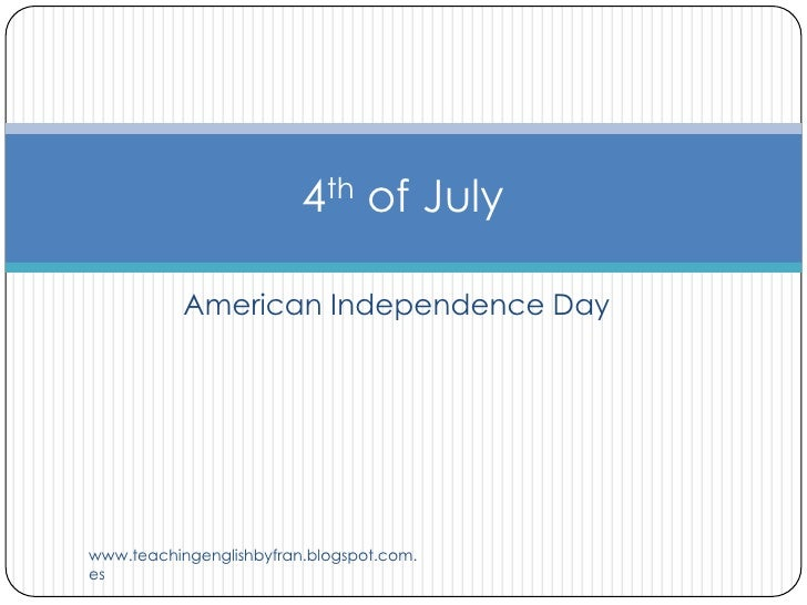 4th of July           American Independence Daywww.teachingenglishbyfran.blogspot.com.es