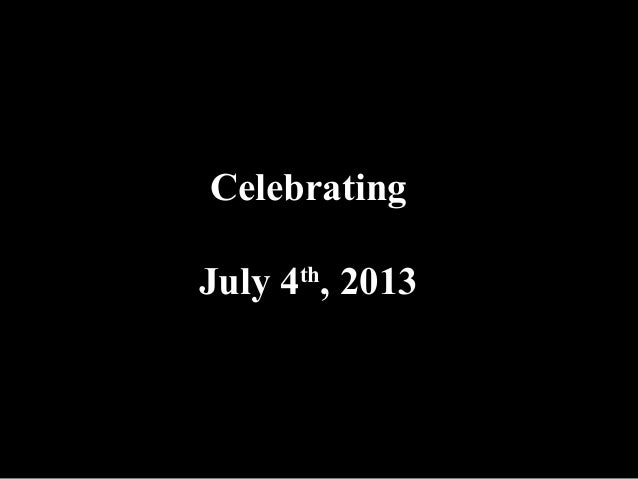 Celebrating July 4th , 2013