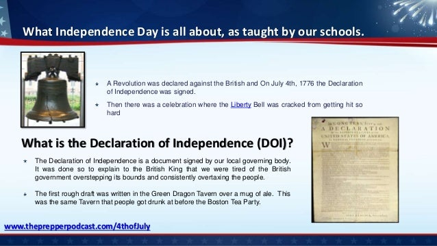 What Independence Day is all about, as taught by our schools. A Revolution was declared against the British and On July 4t...