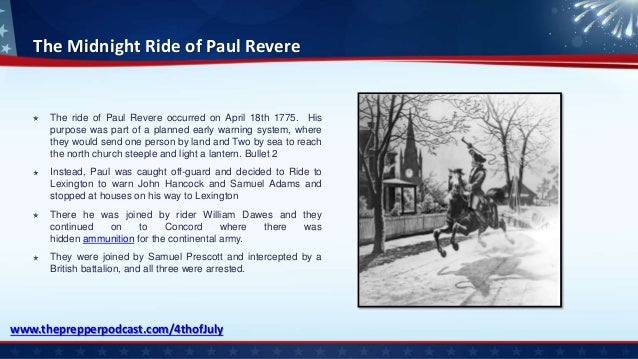 The Midnight Ride of Paul Revere The ride of Paul Revere occurred on April 18th 1775. His purpose was part of a planned ea...
