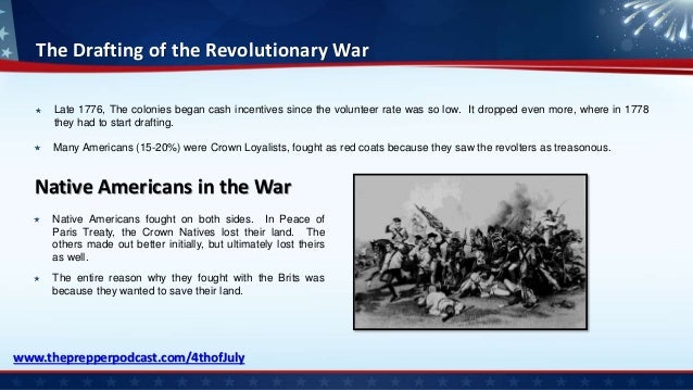 The Drafting of the Revolutionary War Late 1776, The colonies began cash incentives since the volunteer rate was so low. I...