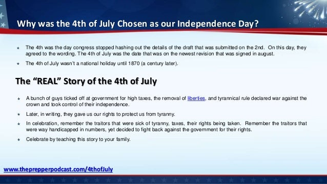 Why was the 4th of July Chosen as our Independence Day? The 4th was the day congress stopped hashing out the details of th...