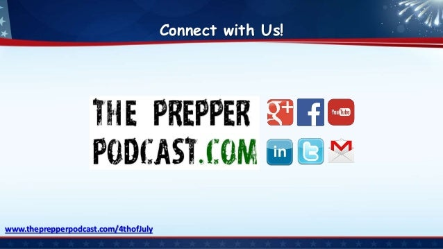Connect with Us! www.theprepperpodcast.com/4thofJuly