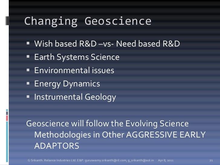 Changing Geoscience <ul><li>Wish based R&D –vs- Need based R&D </li></ul><ul><li>Earth Systems Science </li></ul><ul><li>E...