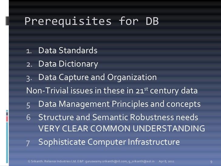 Prerequisites for DB <ul><li>Data Standards </li></ul><ul><li>Data Dictionary </li></ul><ul><li>Data Capture and Organizat...