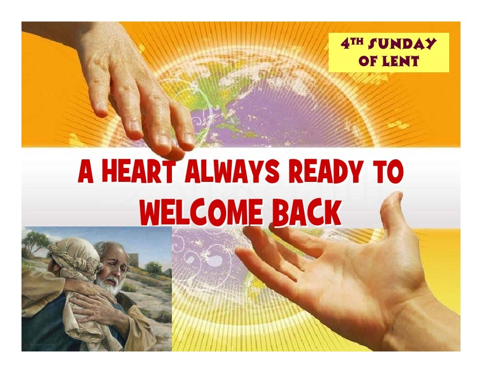 4th Sunday                     of LENT     A HEART ALWAYS READY TO     WELCOME BACK