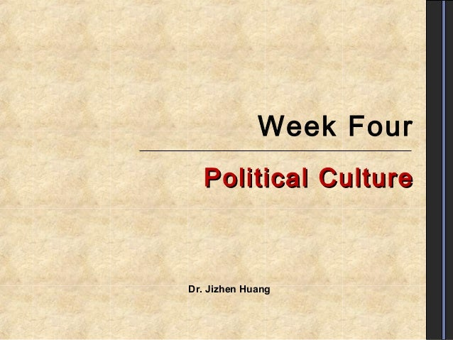 Week Four Political Culture  Dr. Jizhen Huang